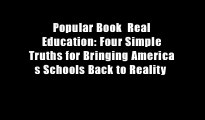 Popular Book  Real Education: Four Simple Truths for Bringing America s Schools Back to Reality