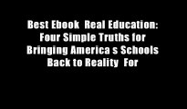 Best Ebook  Real Education: Four Simple Truths for Bringing America s Schools Back to Reality  For