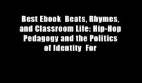 Best Ebook  Beats, Rhymes, and Classroom Life: Hip-Hop Pedagogy and the Politics of Identity  For