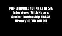 PDF [DOWNLOAD] Nasa At 50  Interviews With Nasa s Senior Leadership (NASA History) READ ONLINE