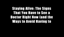 Staying Alive: The Signs That You Have to See a Doctor Right Now (and the Ways to Avoid Having to