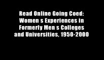 Read Online Going Coed: Women s Experiences in Formerly Men s Colleges and Universities, 1950-2000
