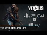 Chronique - Versus : The Witcher 3 : Wild Hunt - La PlayStation 4 contre un PC
