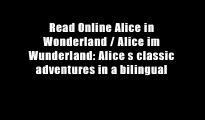 Read Online Alice in Wonderland / Alice im Wunderland: Alice s classic adventures in a bilingual