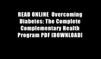 READ ONLINE  Overcoming Diabetes: The Complete Complementary Health Program PDF [DOWNLOAD]