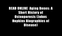READ ONLINE  Aging Bones: A Short History of Osteoporosis (Johns Hopkins Biographies of Disease)