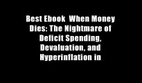 Best Ebook  When Money Dies: The Nightmare of Deficit Spending, Devaluation, and Hyperinflation in
