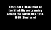Best Ebook  Revolution of the Mind: Higher Learning Among the Bolsheviks, 1918-1929 (Studies of