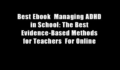 Best Ebook  Managing ADHD in School: The Best Evidence-Based Methods for Teachers  For Online