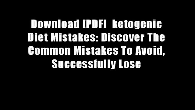 Download [PDF]  ketogenic Diet Mistakes: Discover The Common Mistakes To Avoid, Successfully Lose
