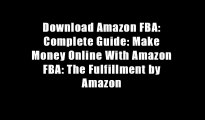 Download Amazon FBA: Complete Guide: Make Money Online With Amazon FBA: The Fulfillment by Amazon