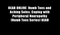 READ ONLINE  Numb Toes and Aching Soles: Coping with Peripheral Neuropathy (Numb Toes Series) READ