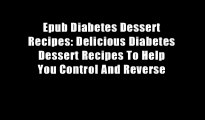 Epub Diabetes Dessert Recipes: Delicious Diabetes Dessert Recipes To Help You Control And Reverse