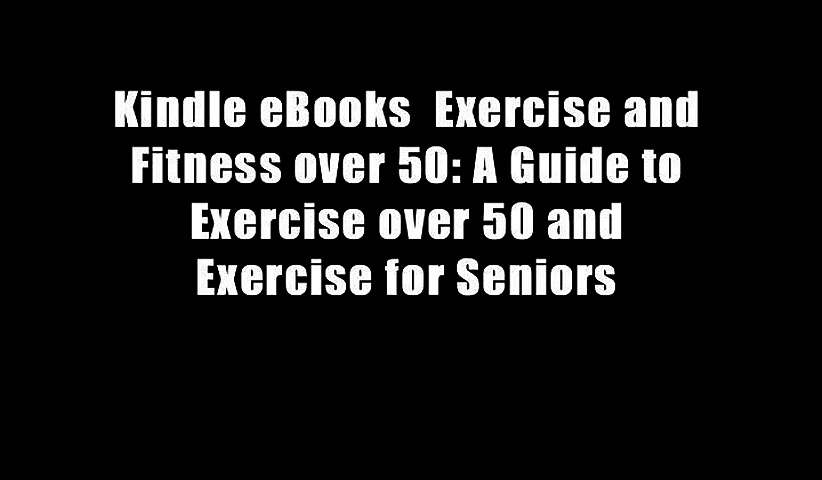 Kindle eBooks  Exercise and Fitness over 50: A Guide to Exercise over 50 and Exercise for Seniors