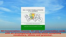 READ  50 Conversation Classes 50 sets of conversation cards with an accompanying activity sheet