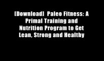 [Download]  Paleo Fitness: A Primal Training and Nutrition Program to Get Lean, Strong and Healthy