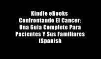 Kindle eBooks  Confrontando El Cancer: Una Guia Complete Para Pacientes Y Sus Familiares (Spanish