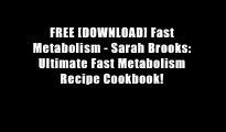FREE [DOWNLOAD] Fast Metabolism - Sarah Brooks: Ultimate Fast Metabolism Recipe Cookbook!