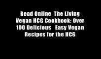 Read Online  The Living Vegan HCG Cookbook: Over 100 Delicious   Easy Vegan Recipes for the HCG