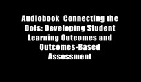 Audiobook  Connecting the Dots: Developing Student Learning Outcomes and Outcomes-Based Assessment