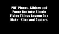 PDF  Planes, Gliders and Paper Rockets: Simple Flying Things Anyone Can Make--Kites and Copters,