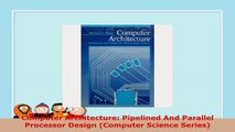 download  Computer Architecture Pipelined And Parallel Processor Design Computer Science Series