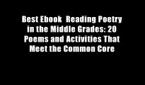 Best Ebook  Reading Poetry in the Middle Grades: 20 Poems and Activities That Meet the Common Core