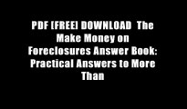 PDF [FREE] DOWNLOAD  The Make Money on Foreclosures Answer Book: Practical Answers to More Than