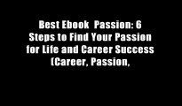 Best Ebook  Passion  6 Steps to Find Your Passion for Life and Career Success (Career, Passion,