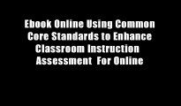 Ebook Online Using Common Core Standards to Enhance Classroom Instruction   Assessment  For Online