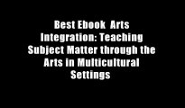 Best Ebook  Arts Integration: Teaching Subject Matter through the Arts in Multicultural Settings