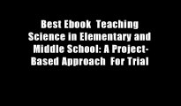 Best Ebook  Teaching Science in Elementary and Middle School: A Project-Based Approach  For Trial