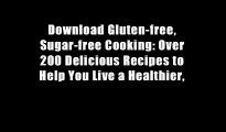 Download Gluten-free, Sugar-free Cooking: Over 200 Delicious Recipes to Help You Live a Healthier,