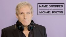 Name Dropped With Michael Bolton   Pitchfork
