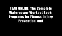 READ ONLINE  The Complete Waterpower Workout Book: Programs for Fitness, Injury Prevention, and
