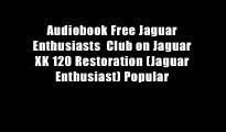 Audiobook Free Jaguar Enthusiasts  Club on Jaguar XK 120 Restoration (Jaguar Enthusiast) Popular