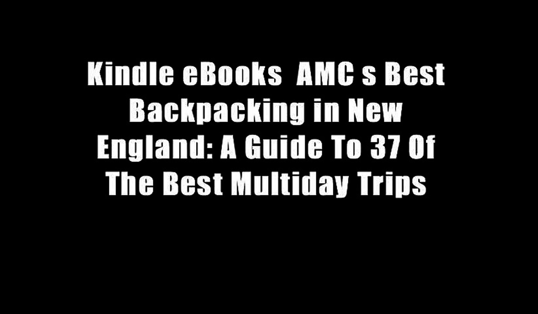 Kindle Ebooks Amc S Best Backpacking In New England A Guide To 37 Of The Best Multiday Trips Video Dailymotion