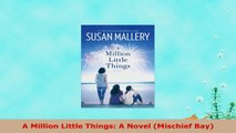 READ ONLINE  A Million Little Things A Novel Mischief Bay