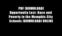 PDF [DOWNLOAD] Opportunity Lost: Race and Poverty in the Memphis City Schools [DOWNLOAD] ONLINE