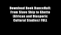 Download Book DanceHall: From Slave Ship to Ghetto (African and Diasporic Cultural Studies) FULL