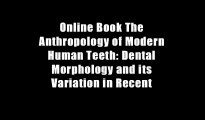 Online Book The Anthropology of Modern Human Teeth: Dental Morphology and its Variation in Recent
