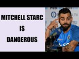 Virat Kohli feels Mitchell Starc is world class, feared by all, Watch Video | Oneindia News