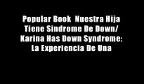Popular Book  Nuestra Hija Tiene Sindrome De Down/ Karina Has Down Syndrome: La Experiencia De Una