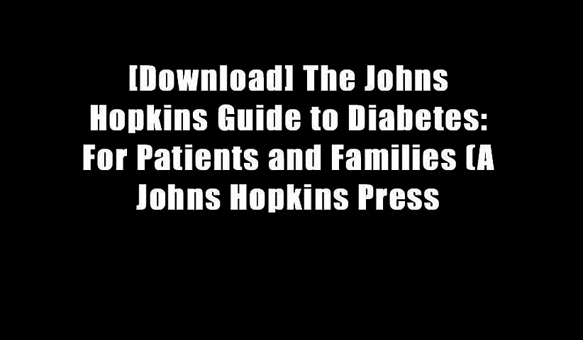 [Download] The Johns Hopkins Guide to Diabetes: For Patients and Families (A Johns Hopkins Press