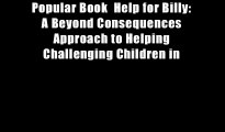 Popular Book  Help for Billy: A Beyond Consequences Approach to Helping Challenging Children in