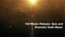 Epic & Dramatic Violin Trailer Music | 7421Music Official Release- EPIC & DRAMATIC TRAILER MUSIC