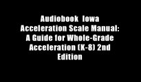 Audiobook  Iowa Acceleration Scale Manual: A Guide for Whole-Grade Acceleration (K-8) 2nd Edition