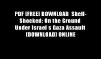 PDF [FREE] DOWNLOAD  Shell-Shocked: On the Ground Under Israel s Gaza Assault [DOWNLOAD] ONLINE