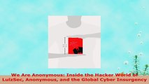 READ ONLINE  We Are Anonymous Inside the Hacker World of LulzSec Anonymous and the Global Cyber