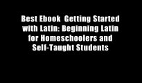 Best Ebook  Getting Started with Latin: Beginning Latin for Homeschoolers and Self-Taught Students